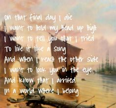 """""""Where I Belong"""" by Switchfoot. I get goosebumps and cry almost every time I hear this song, the lyrics (and music) are so beautiful."""
