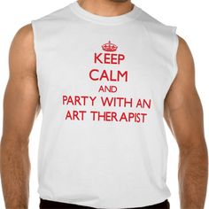 Keep Calm and Party With an Art Therapist Sleeveless T Shirt, Hoodie Sweatshirt