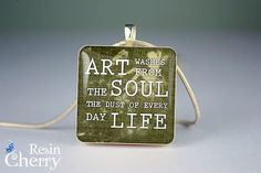 ART WASHES FROM THE SOUL THE DUST OF EVERY DAY LIFE