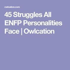 45 Struggles All ENFP Personalities Face | Owlcation