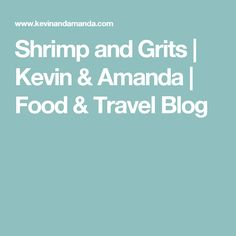 Shrimp and Grits | Kevin & Amanda | Food & Travel Blog