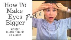 How to Make Your Eyes Bigger without Makeup or Plastic Surgery | Part 6 - YouTube