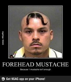 Forehead mustache - Because 1 mustache just isn't enough.