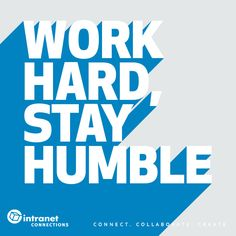 Work Hard. Stay Humble.  - #intranettips #officeinspo #qotd #quote #intranet www.intranetconnections.com