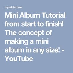 Mini Album Tutorial from start to finish! The concept of making a mini album in any size! - YouTube