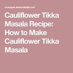 Cauliflower Tikka Masala Recipe: How to Make Cauliflower Tikka Masala