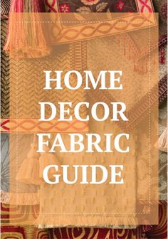 Check out this guide to all things home decor fabric.