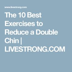 The 10 Best Exercises to Reduce a Double Chin   LIVESTRONG.COM