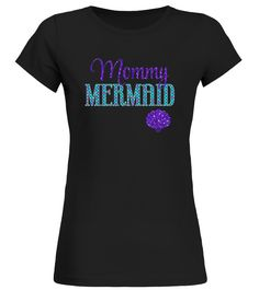 Mommy Mermaid T-Shirt  mom#tshirt#tee#gift#holiday#art#design#designer#tshirtformen#tshirtforwomen#besttshirt#funnytshirt#age#name#october#november#december#happy#grandparent#blackFriday#family#thanksgiving#birthday#image#photo#ideas#sweetshirt#bestfriend#nurse#winter#america#american#lovely#unisex#sexy#veteran#cooldesign#mug#mugs#awesome#holiday#season#cuteshirt