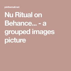 Nu Ritual on Behance... - a grouped images picture