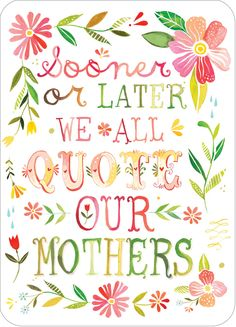 """""""Sooner or later we all quote our mothers."""" #Mothersday"""