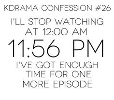 """hahaha! Oh my gosh, yes! My thought is always """"It's not 12 am yet, I can watch another one!"""""""