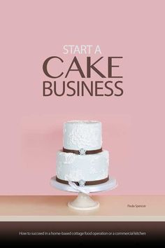 Start a Cake Business Today | Helpful ideas to get your cake business started & Download a full 25 page guide on how to start a cake business. This ...