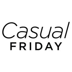 Casual Friday text ❤ liked on Polyvore featuring words, text, phrase, quotes and saying