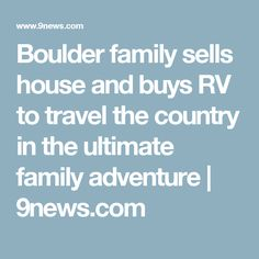 Boulder family sells house and buys RV to travel the country in the ultimate family adventure | 9news.com