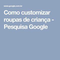 Como customizar roupas de criança - Pesquisa Google