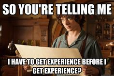 "Job/Resume Funnies: ""So you're telling me I have to get experience before I get experience?"" I was told this numerous times..."