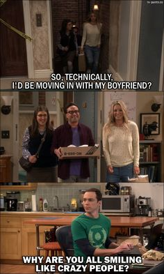 Quote from The Big Bang Theory Amy Farrah Fowler: So, technically, I'd be moving in with my boyfriend? (Amy, Leonard and Penny walk into the apartment where Sheldon is) Sheldon Cooper: Why are you all smiling like crazy people? Big Bang Theory Penny, Big Bang Theory Quotes, The Big Theory, Big Bang Theory Zitate, Sheldon Cooper Quotes, Leonard And Penny, Penny And Sheldon, Amy Farrah Fowler, Tv Show Quotes