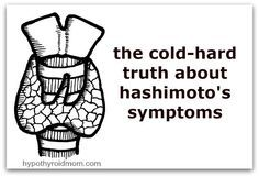 The cold-hard truth about hashimoto's symptoms HypothyroidMom.com Do you have have any of the symptoms listed in the survey results from nearly 3,000 participants? #thyroid