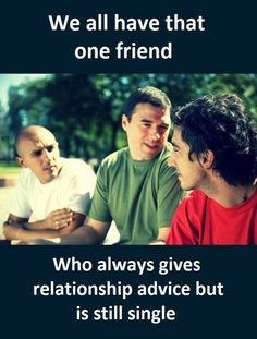 We all have that one friend who always gives relationship advice but is still single Men Quotes, Cute Quotes, Advice Quotes, Qoutes, Dating Advice, Relationship Advice, Relationships, Friendship Memes, Girl Truths