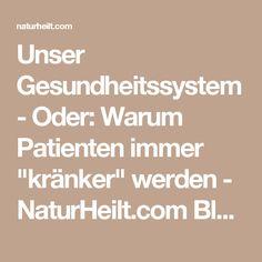 """Unser Gesundheitssystem - Oder: Warum Patienten immer """"kränker"""" werden - NaturHeilt.com Blog"""