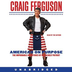 """What does it take for """"overnight success""""? Craig Ferguson shares his journey through addiction, failed relationships, and killer ducks. American on Purpose: The Improbable Adventures of an Unlikely Patrior"""
