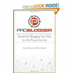 ProBlogger: Secrets for Blogging Your Way to a Six-Figure Income --- http://www.amazon.com/ProBlogger-Secrets-Blogging-Six-Figure-Income/dp/0470246677/?tag=hotomamoon0d8-20