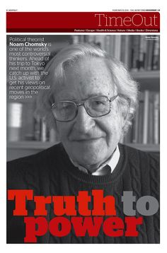 JT On Sunday TimeOut section, Truth to Power (Noam Chomsky interview). Feb. 23, 2014: http://www.japantimes.co.jp/news/2014/02/22/world/noam-chomsky-truth-to-power/