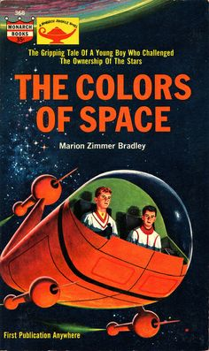 The Colors of Space, Marion Zimmer Bradley. Monarch Books, Cover illustration by Ralph Brillhart. Science Fiction Books, Pulp Fiction, Classic Sci Fi Books, Book Cover Art, Book Covers, Bd Comics, Retro Futuristic, Space Travel, Sci Fi Fantasy
