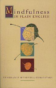 Mindfulness in Plain English  by Ven. Henepola Gunaratana