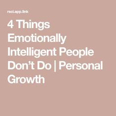 4 Things Emotionally Intelligent People Don't Do | Personal Growth