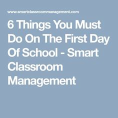6 Things You Must Do On The First Day Of School - Smart Classroom Management