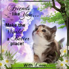 Friends Like you Make The Word A Better Place Friends Are Family Quotes, Special Friend Quotes, Happy Friends, True Friends, Genuine Friendship, Friendship Poems, Friend Friendship, Good Morning Flowers, Good Morning Wishes
