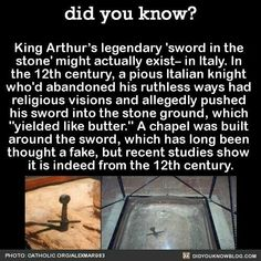 "Did you know? King Arthur's legendary 'sword in the stone' might actually exist- in Italy. In the century, a pious Italian knight who'd abandoned his ruthless ways had religious visions and allegedly pushed his sword into the stone ground, which ""yiel The More You Know, Good To Know, Did You Know, Wtf Fun Facts, Random Facts, Dumb Facts, Weird History Facts, Strange Facts, Creepy Facts"