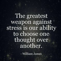 """""""The greatest weapon against #stress is our ability to choose one thought over another."""" W. James #quote"""