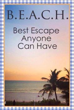 B.E.A.C.H. Best Escape Anyone Can Have ...