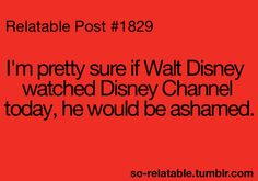 Yeah the Disney channel now is horrible it's a total disgrace to Walt's name, there are like no good shows. I mean seriously I miss the old disney channel! Disney Magic, Disney Love, Disney Stuff, Walt Disney, Disney Disney, Humor Disney, Funny Disney, Disney Quotes, Old Disney Channel