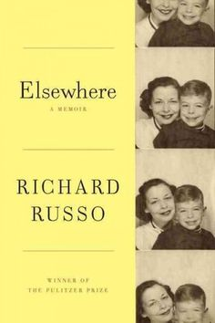 Elsewhere by Richard Russo, a gorgeously nuanced memoir about his mother and Russo's own lifelong tour of duty spent - lovingly and exhaustedly - looking out for her.