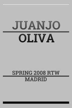 Juanjo Oliva Spring 2008 RTW Madrid