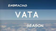 "Calming the ""winds"" of Vata Season"