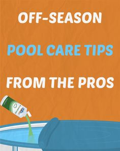 Off-Season Pool Care Tips From The Pros