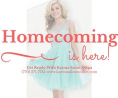 We would love to help make your homecoming this year a memorable one! Some of the many services we offer are updos, mineral makeup or airbrush makeup, spray tans, cluster eyelash extensions, and manicures and pedicures! Make a reservation today! #karmasalonbuford #homecoming #glam 770-271-7744 www.karmasalononline.com