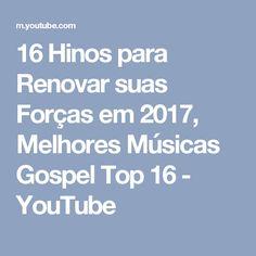 16 Hinos para Renovar suas Forças em 2017, Melhores Músicas Gospel Top 16 - YouTube