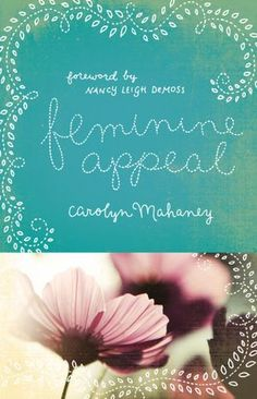 Feminine Appeal: Seven Virtues of a Godly Wife and Mother. I LOVED LOVED LOVED this book!! HIGHLY recommended!