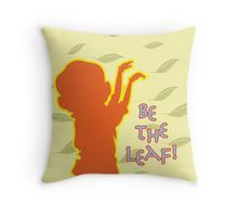 Be the Leaf Throw Pillow