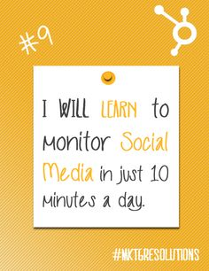 2013 Marketing Resolutions: Day 9 - Learn how to monitor social media in just 10 minutes a day.