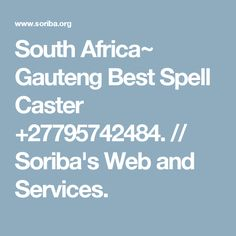 South Africa~ Gauteng Best Spell Caster +27795742484. // Soriba's Web and Services.