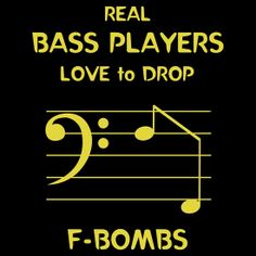 "Real Bass Players Love to Drop F-Bombs by Samuel Sheats on Redbubble. Musical humor (those are ""F"" notes on the staff). #bass #bassquitars #humor #quotes"