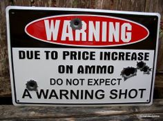 WARNING due to the price increase on ammo. DO NOT expect a warning shot! Embossed tin guns and ammo sign with predrilled holes on each side for easy mounting. The ultimate warning sign for the gun enthusiast! Tin Signs, Metal Signs, Wood Signs, Devon, Novelty Signs, Price Increase, Aluminum Signs, Lol, Warning Signs