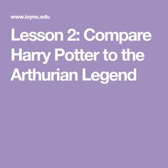 Lesson 2:  Compare Harry Potter to the Arthurian Legend